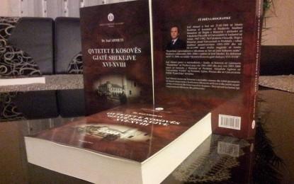 """Botohet libri historik """"QYTETET E KOSOVËS GJATË SHEKUJVE XVI-XVIII"""" i autorit Dr. Isuf Ahmeti"""